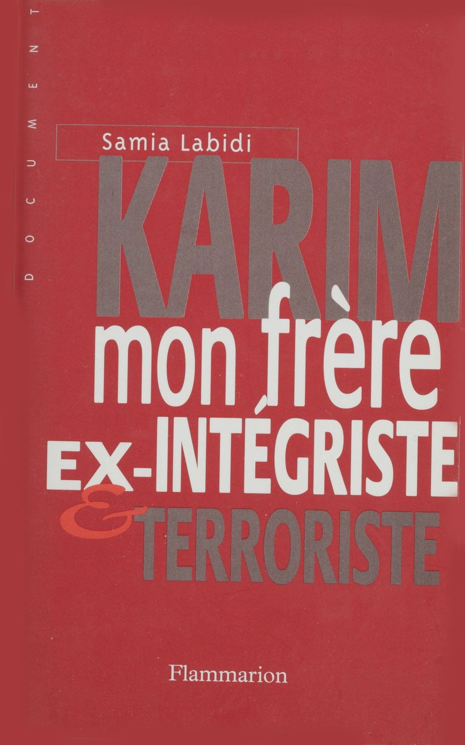 Karim, mon frère: Ex-intégriste et terroriste